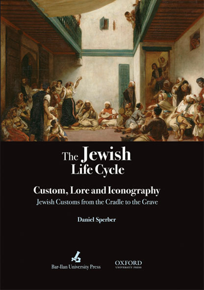 The Jewish Life Cycle: Custom; Lore and Iconography