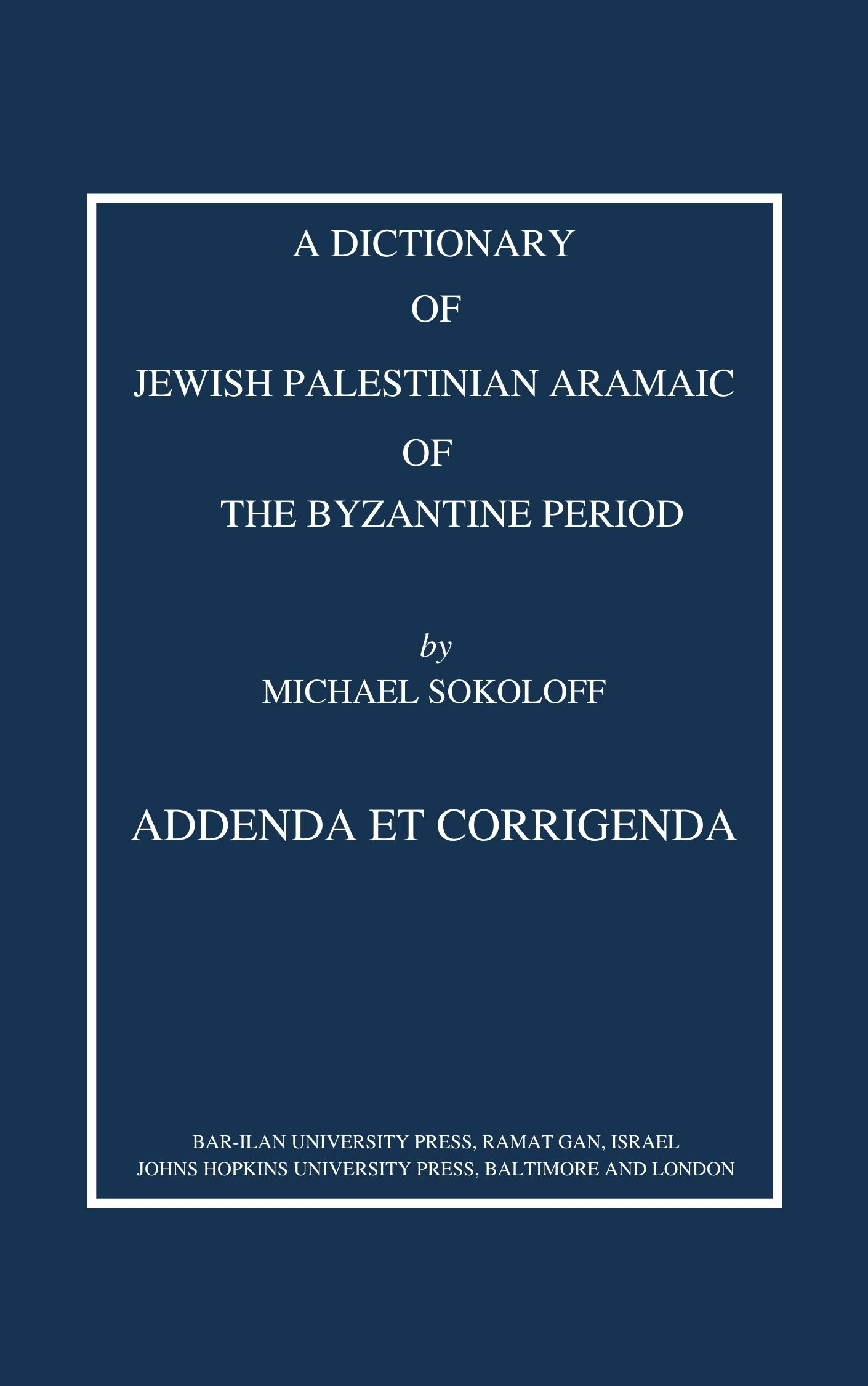 Addenda: Dictionary of Jewish Palestinian Aramaic of the Byzantine Period